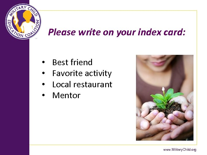 Please write on your index card: • • Best friend Favorite activity Local restaurant