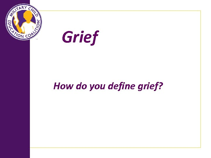 Grief How do you define grief?