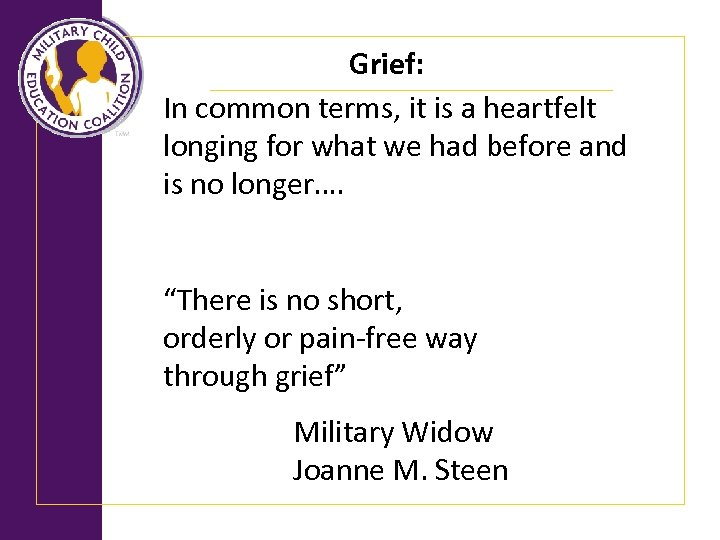 Grief: In common terms, it is a heartfelt longing for what we had before