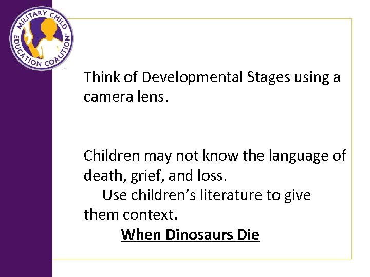 Think of Developmental Stages using a camera lens. Children may not know the language
