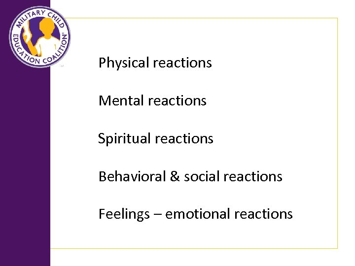 Physical reactions Mental reactions Spiritual reactions Behavioral & social reactions Feelings – emotional reactions