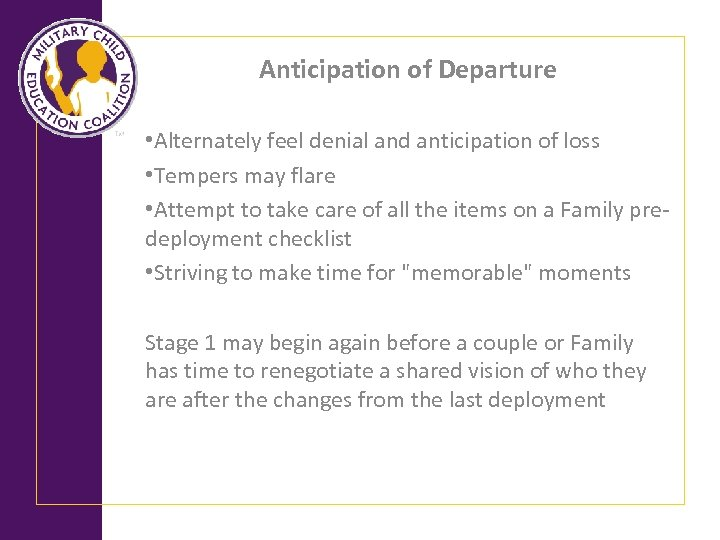 Anticipation of Departure • Alternately feel denial and anticipation of loss • Tempers may