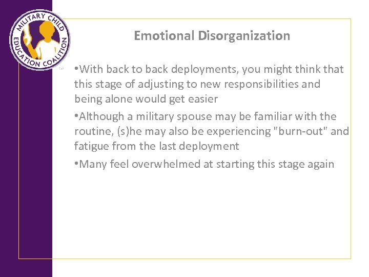 Emotional Disorganization • With back to back deployments, you might think that this stage
