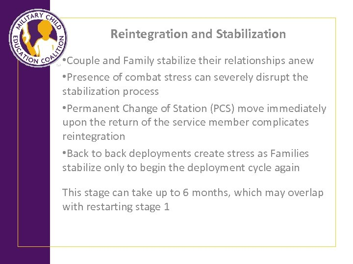 Reintegration and Stabilization • Couple and Family stabilize their relationships anew • Presence of