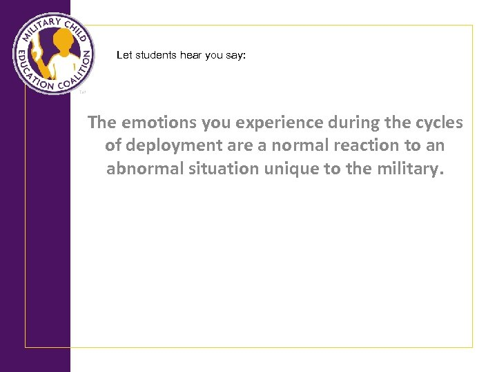 Let students hear you say: The emotions you experience during the cycles of deployment