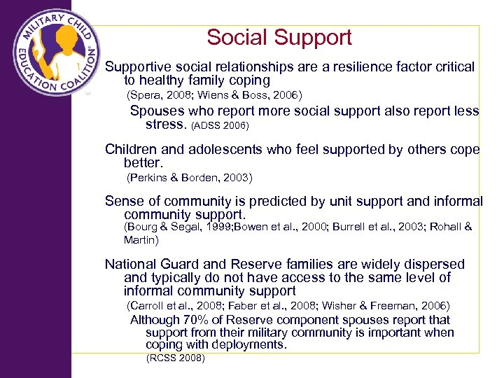 Social Supportive social relationships are a resilience factor critical to healthy family coping (Spera,