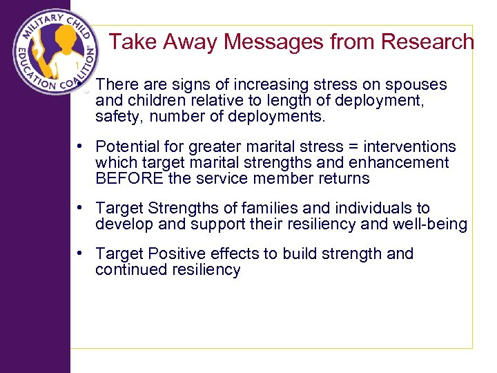 Take Away Messages from Research • There are signs of increasing stress on spouses