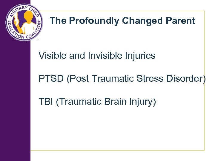 The Profoundly Changed Parent Visible and Invisible Injuries PTSD (Post Traumatic Stress Disorder) TBI