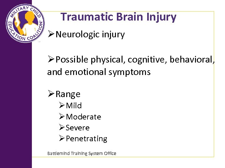Traumatic Brain Injury ØNeurologic injury ØPossible physical, cognitive, behavioral, and emotional symptoms ØRange ØMild