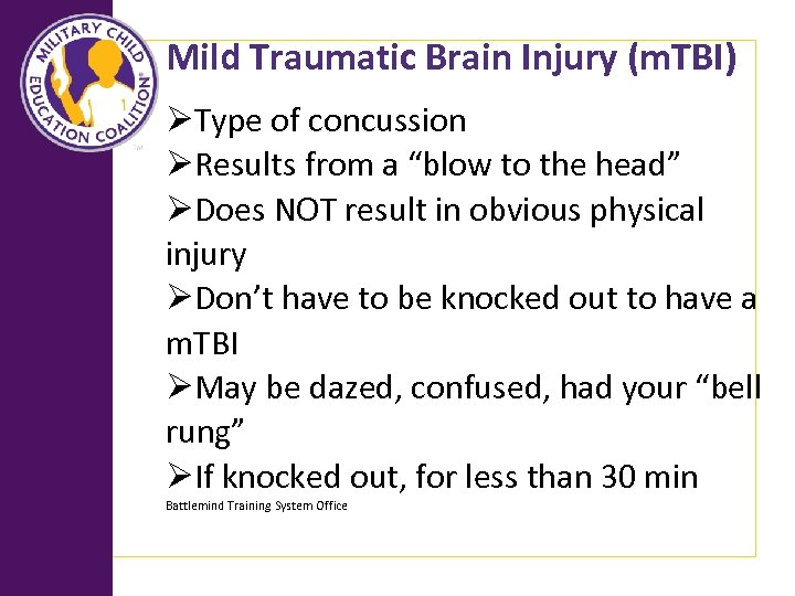 "Mild Traumatic Brain Injury (m. TBI) ØType of concussion ØResults from a ""blow to"