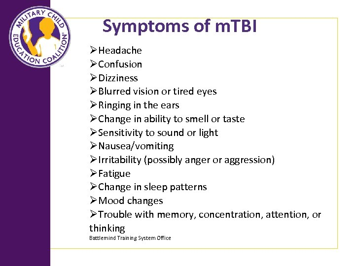 Symptoms of m. TBI ØHeadache ØConfusion ØDizziness ØBlurred vision or tired eyes ØRinging in