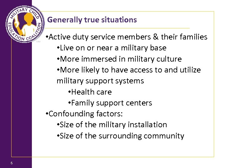 Generally true situations 6 • Active duty service members & their families • Live