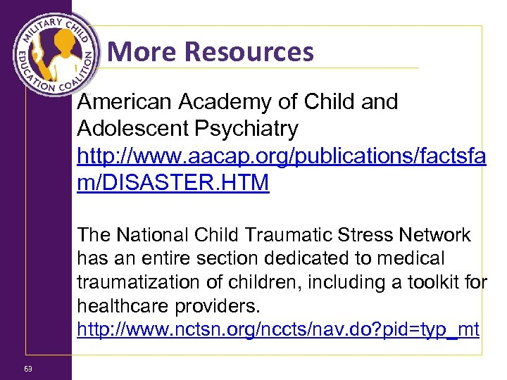 More Resources American Academy of Child and Adolescent Psychiatry http: //www. aacap. org/publications/factsfa m/DISASTER.