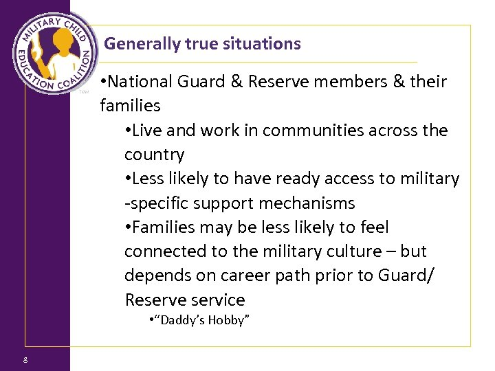 Generally true situations • National Guard & Reserve members & their families • Live
