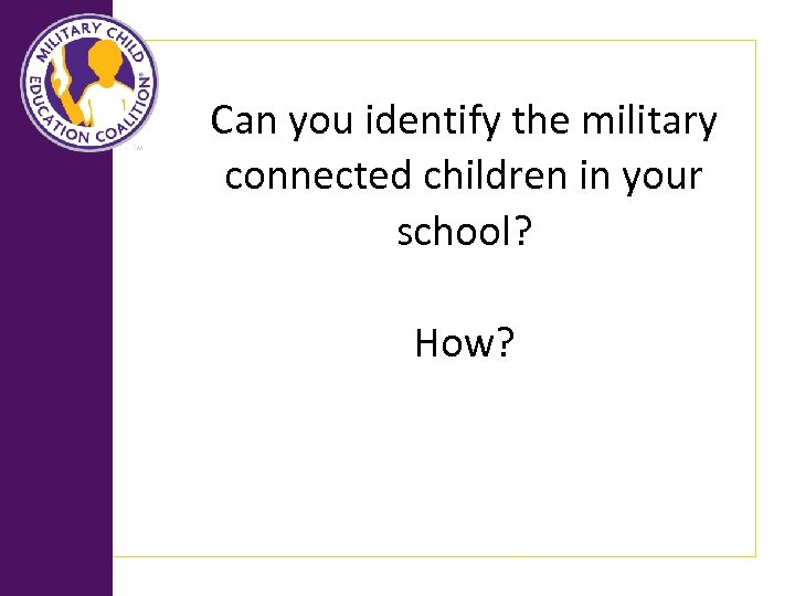 Can you identify the military connected children in your school? How?