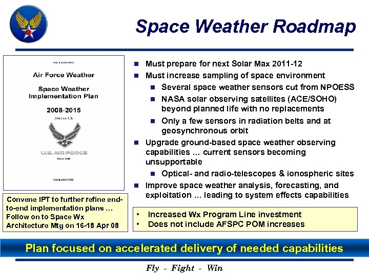 Space Weather Roadmap Must prepare for next Solar Max 2011 -12 n Must increase