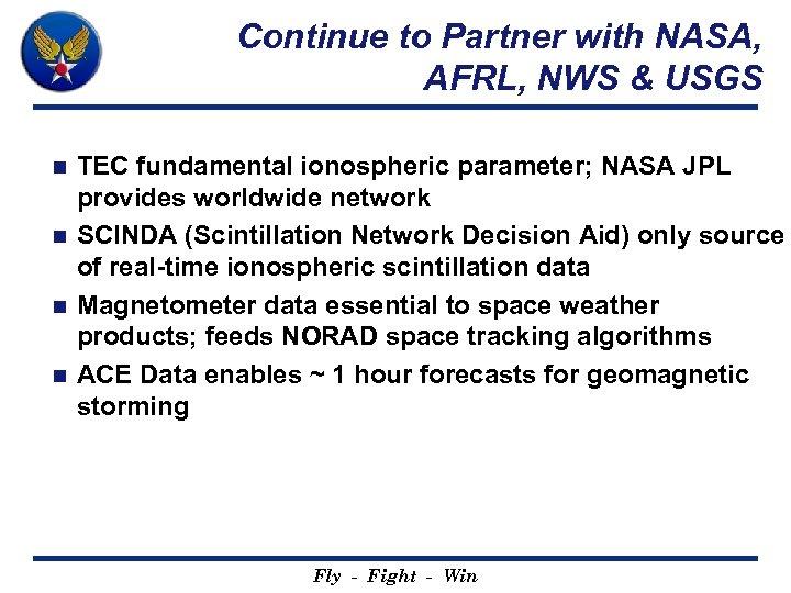 Continue to Partner with NASA, AFRL, NWS & USGS TEC fundamental ionospheric parameter; NASA