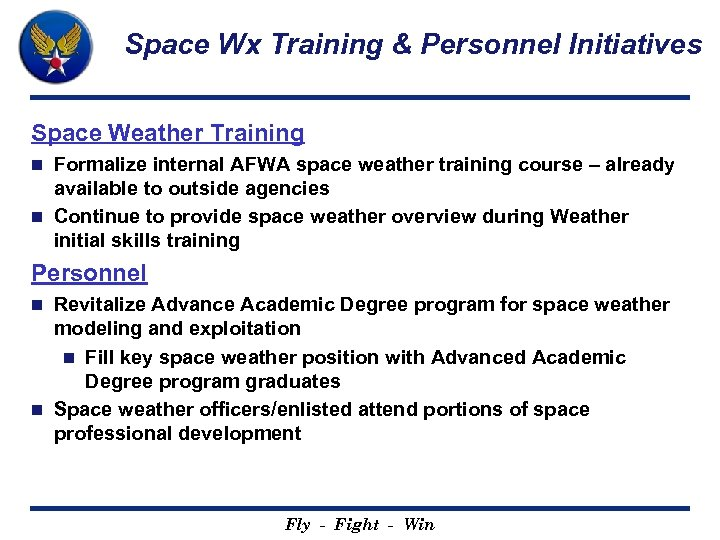 Space Wx Training & Personnel Initiatives Space Weather Training Formalize internal AFWA space weather