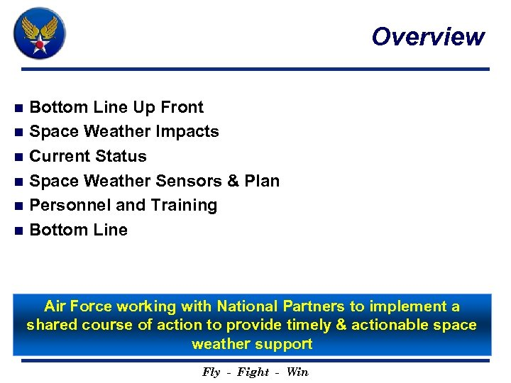 Overview Bottom Line Up Front n Space Weather Impacts n Current Status n Space