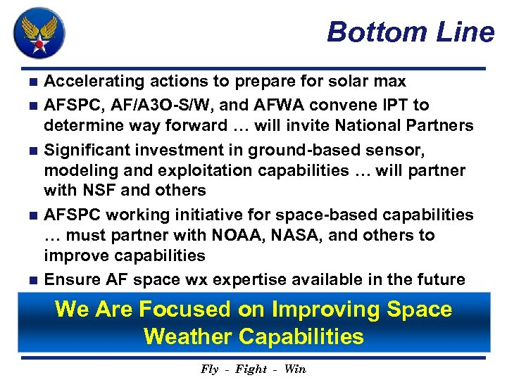 Bottom Line n n n Accelerating actions to prepare for solar max AFSPC, AF/A