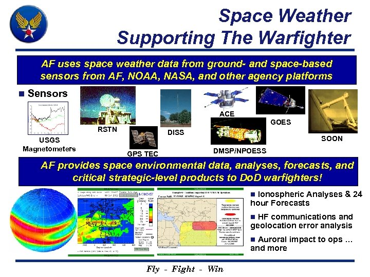 Space Weather Supporting The Warfighter AF uses space weather data from ground- and space-based