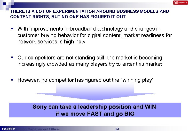 THERE IS A LOT OF EXPERIMENTATION AROUND BUSINESS MODELS AND CONTENT RIGHTS, BUT NO
