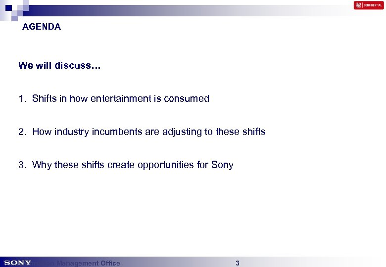 AGENDA We will discuss… 1. Shifts in how entertainment is consumed 2. How industry