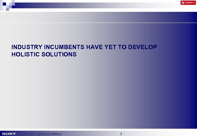 INDUSTRY INCUMBENTS HAVE YET TO DEVELOP HOLISTIC SOLUTIONS Transformation Management Office 7