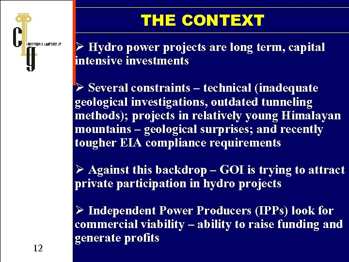 THE CONTEXT Ø Hydro power projects are long term, capital intensive investments Ø Several