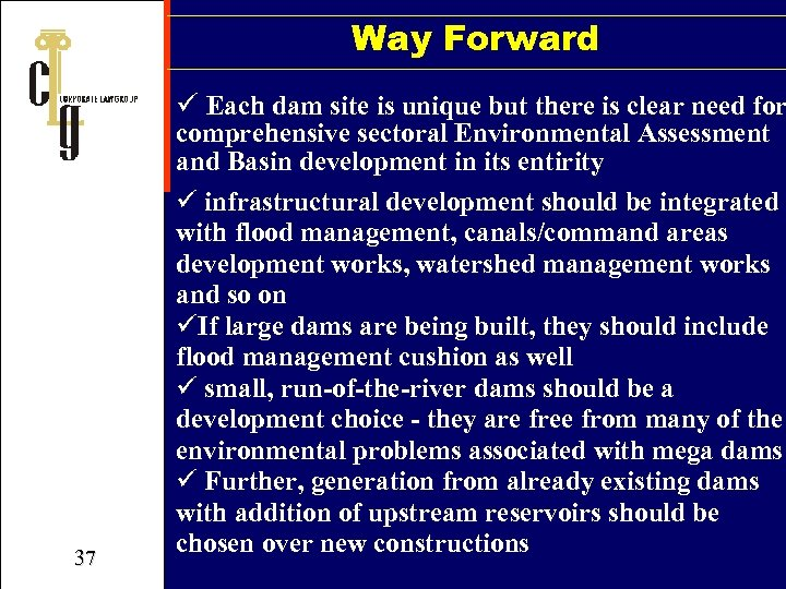 Way Forward ü Each dam site is unique but there is clear need for