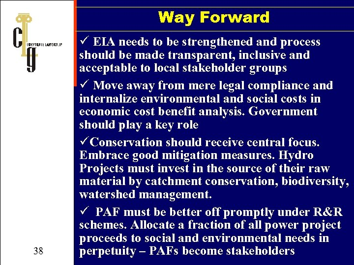 Way Forward 38 ü EIA needs to be strengthened and process should be made