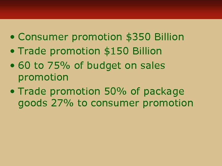 • Consumer promotion $350 Billion • Trade promotion $150 Billion • 60 to