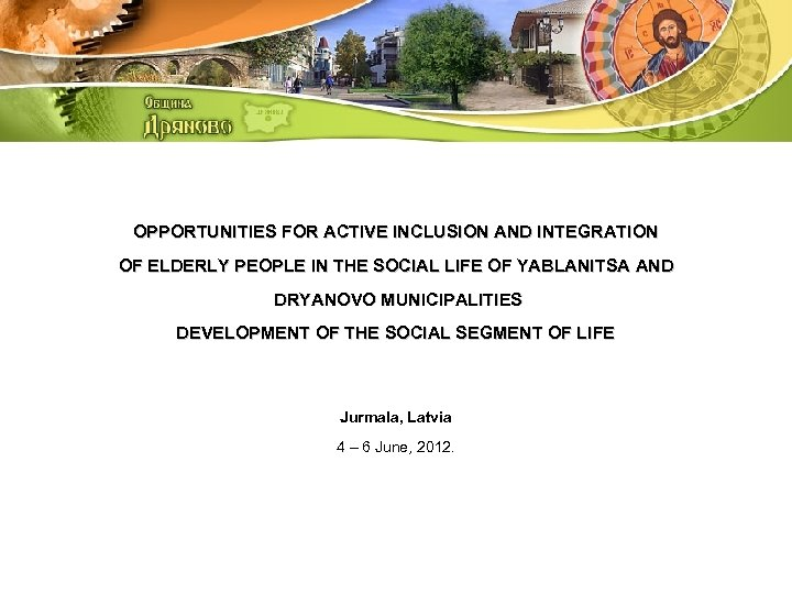 OPPORTUNITIES FOR ACTIVE INCLUSION AND INTEGRATION OF ELDERLY PEOPLE IN THE SOCIAL LIFE OF