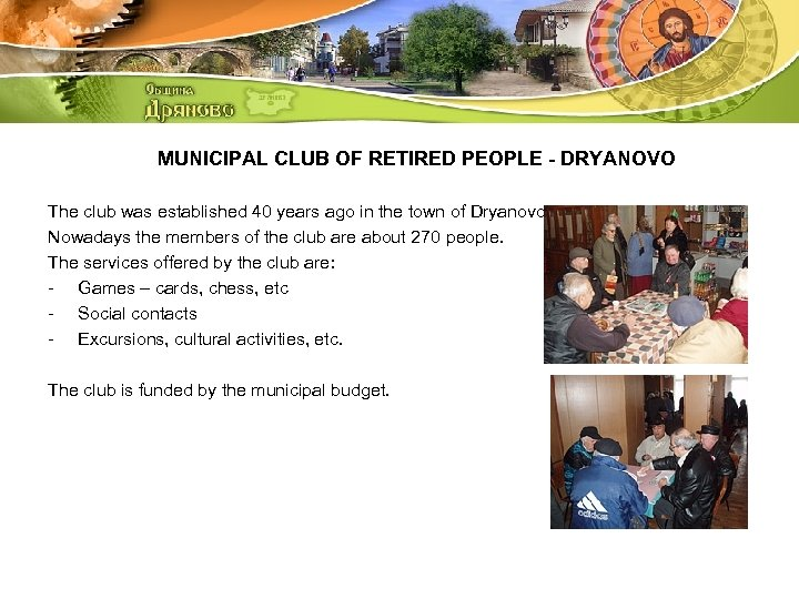 MUNICIPAL CLUB OF RETIRED PEOPLE - DRYANOVO The club was established 40 years ago