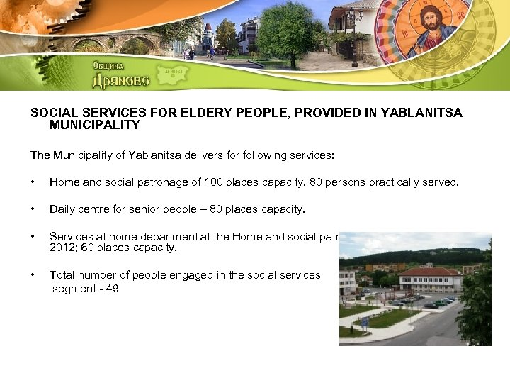 SOCIAL SERVICES FOR ELDERY PEOPLE, PROVIDED IN YABLANITSA MUNICIPALITY The Municipality of Yablanitsa delivers