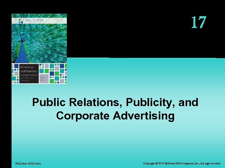 17 Public Relations, Publicity, and Corporate Advertising Mc. Graw-Hill/Irwin Copyright © 2012 Mc. Graw-Hill