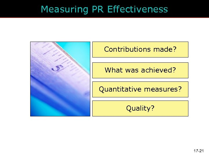 Measuring PR Effectiveness Contributions made? What was achieved? Quantitative measures? Quality? 17 -21