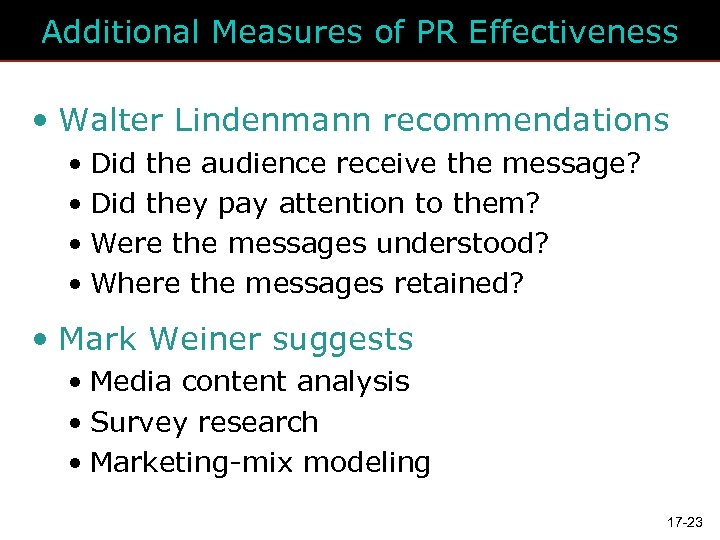 Additional Measures of PR Effectiveness • Walter Lindenmann recommendations • Did the audience receive