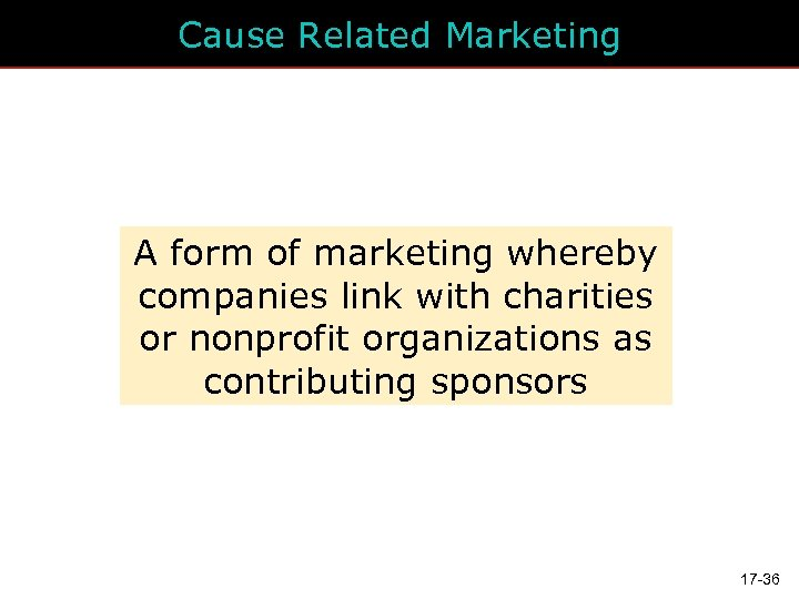 Cause Related Marketing A form of marketing whereby companies link with charities or nonprofit