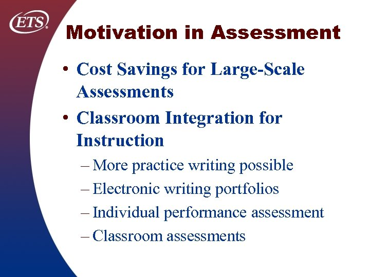 Motivation in Assessment • Cost Savings for Large-Scale Assessments • Classroom Integration for Instruction