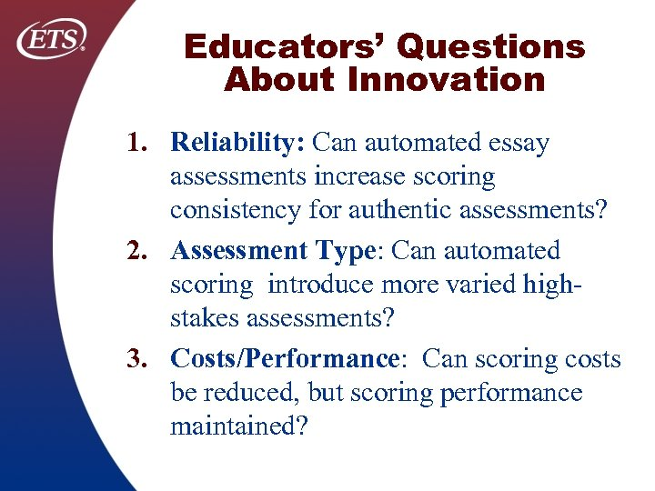 Educators' Questions About Innovation 1. Reliability: Can automated essay assessments increase scoring consistency for