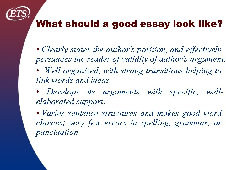 What should a good essay look like? • Clearly states the author's position, and