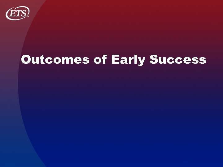 Outcomes of Early Success
