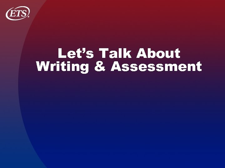 Let's Talk About Writing & Assessment