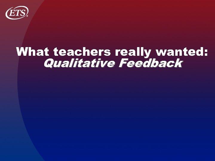 What teachers really wanted: Qualitative Feedback