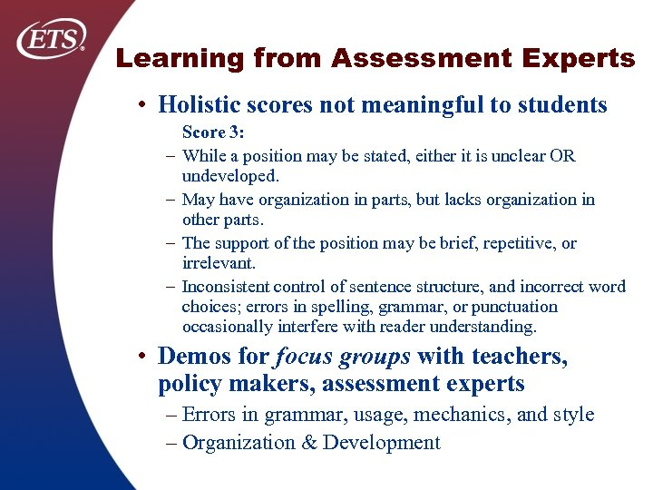Learning from Assessment Experts • Holistic scores not meaningful to students – – Score
