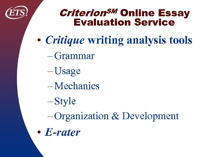 Criterion. SM Online Essay Evaluation Service • Critique writing analysis tools – Grammar –