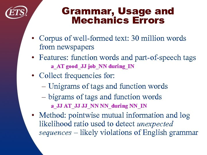 Grammar, Usage and Mechanics Errors • Corpus of well formed text: 30 million words