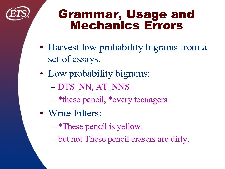Grammar, Usage and Mechanics Errors • Harvest low probability bigrams from a set of