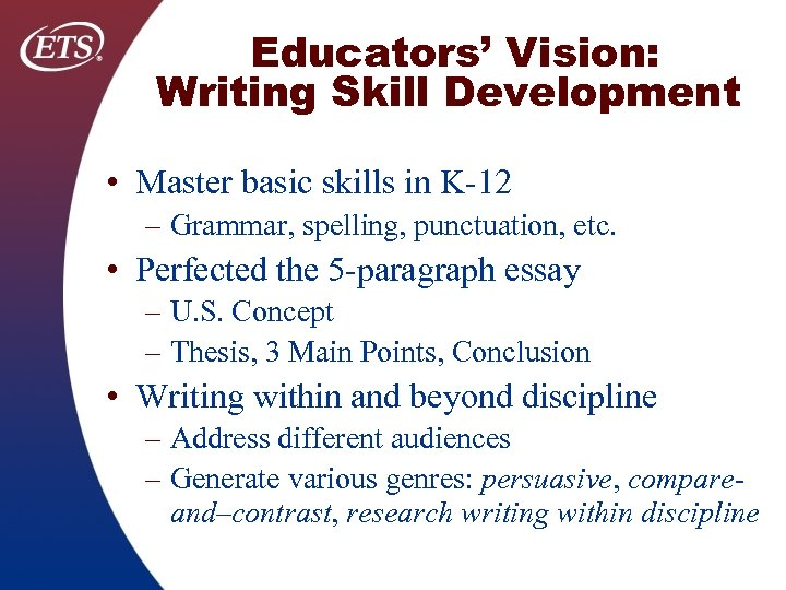 Educators' Vision: Writing Skill Development • Master basic skills in K 12 – Grammar,